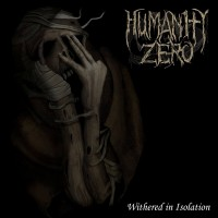 SAT176 / MHP 17-231: Humanity Zero - Withered In Isolation (2017)