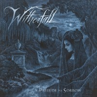 SAT218: Witherfall - A Prelude To Sorrow (2018)